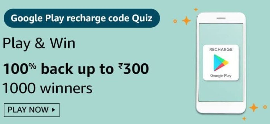 Amazon Google Play Recharge Code Quiz Answers Win Upto Rs. 300 back (1000 Winners)