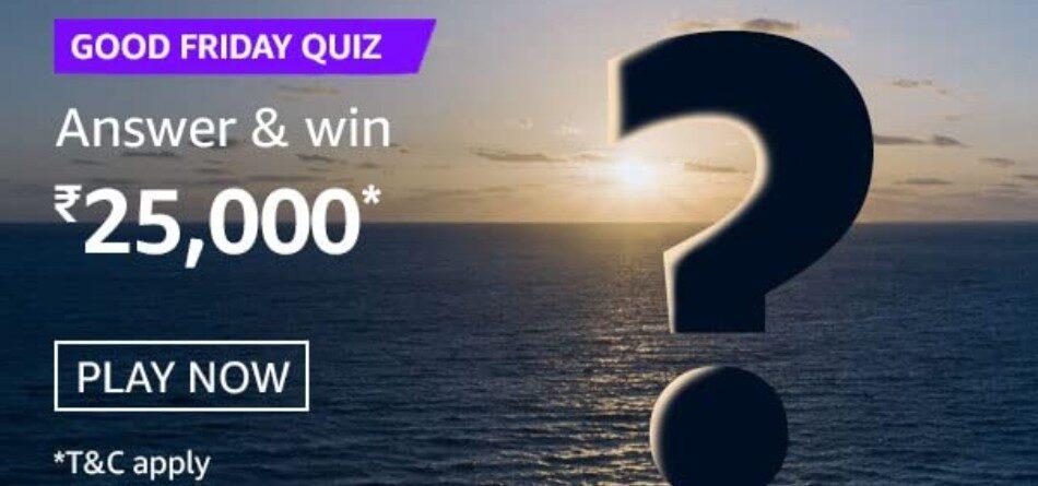 Amazon Good Friday Quiz Answers Win Rs. 25,000 Pay Balance (2 Winners)