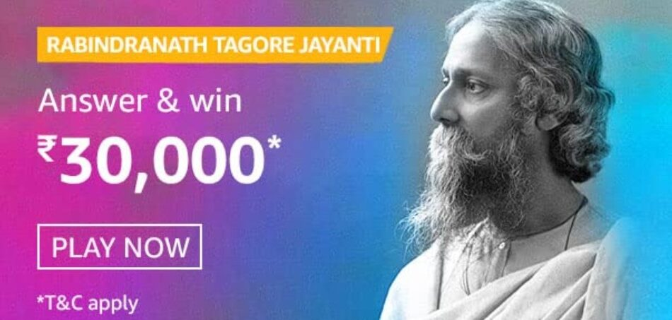 Amazon Rabindranath Tagore Jayanti Quiz Answers Win Rs. 30,000 Pay Balance