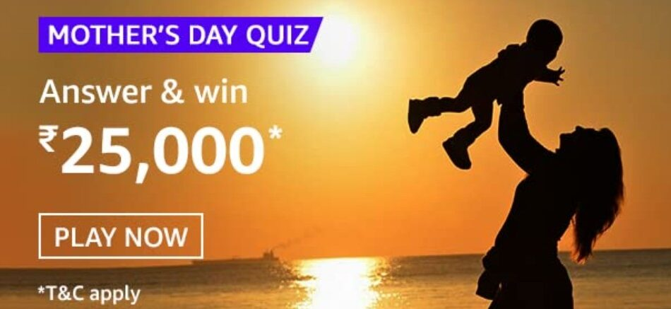 Amazon Mothers Day Quiz Answers Rs. 25,000 Pay Balance
