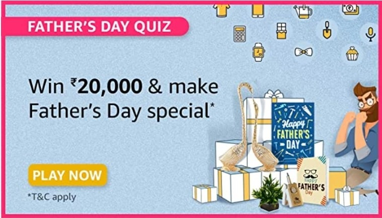 Amazon Fathers Day Quiz Answers Win Rs. 20,000 Pay Balance