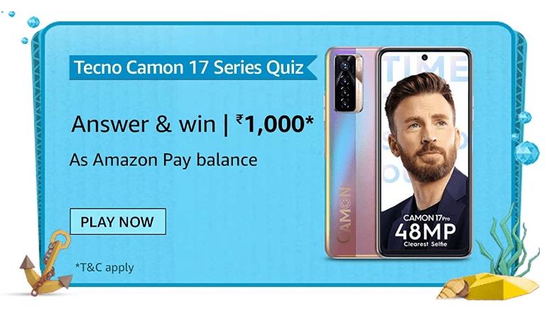 Amazon Tecno Camon 17 Series Quiz Answers Win Rs. 1,000 Pay Balance (200 Winners)