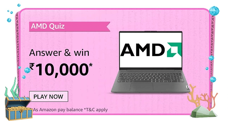 Amazon AMD Quiz Answers Win Rs. 10,000 Pay Balance (20 Winners)